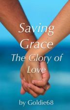 Saving Grace: The Glory of Love - FINISHED by goldie68