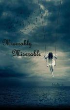 miserably miserable by bialistic