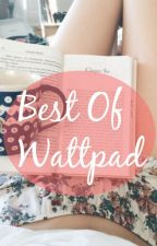 Best Of Wattpad by broilingheart