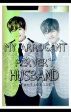 MY ARROGANT PERVERT HUSBAND by Chimichimilove