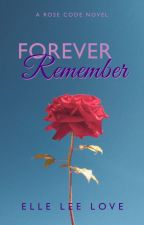 Forever Remember: The Rose Code by ElleLeeLove