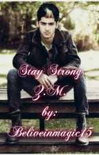 Stay Strong~Z.M. by beliveinmagic15
