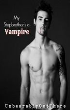 My Stepbrother's a Vampire!    #Wattys2016 by UnBearablyOutThere
