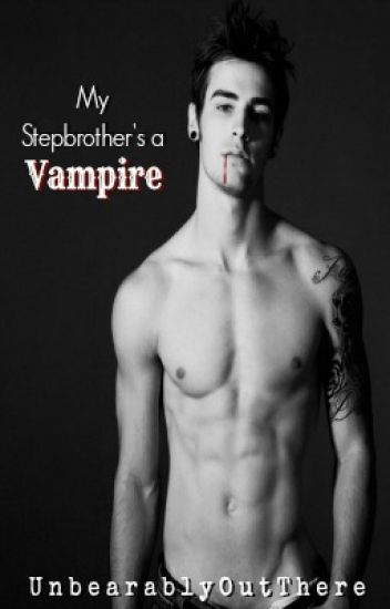 My Stepbrother's a Vampire! || #Wattys2016