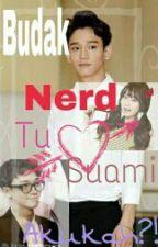 Budak Nerd Tu Suami Akukah?! by ppalgan_rose