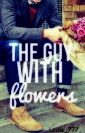 The Guy with Flowers by Xx_Lottie777_xX