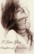 I Lost You by Shh_Just_Go_With_It
