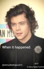 When It Happened \\ Harry Styles Fanfiction 2015 by TheMermaidTattoo14