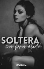 Soltera y Comprometida by itsalegria