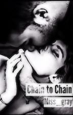 Chain to Chain by miss_gray