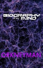 The Biography of My Mind by orkneyman