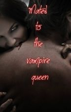 Mated to the Vampire Queen by _England_Fanfics_