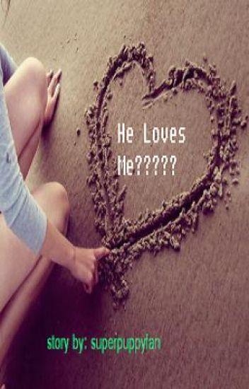 He Loves Me?????