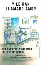 Y le han llamado Amor...(En Edición) by JorgeAVargas22