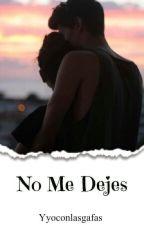 No me dejes. by Yyoconlasgafas