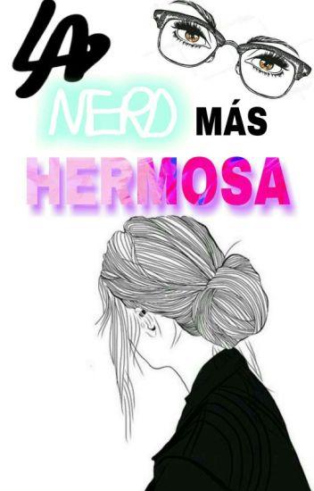 La Nerd Más Hermosa; NH |Book 1|