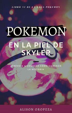 Pokemon 0: En La Piel de Skyler by AlisonOropeza20