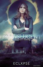 Translucent: A Divergent FanFiction by eclxpse