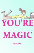 You're Magic by Livs_axx