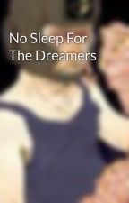 No Sleep For The Dreamers by colonyoflosers