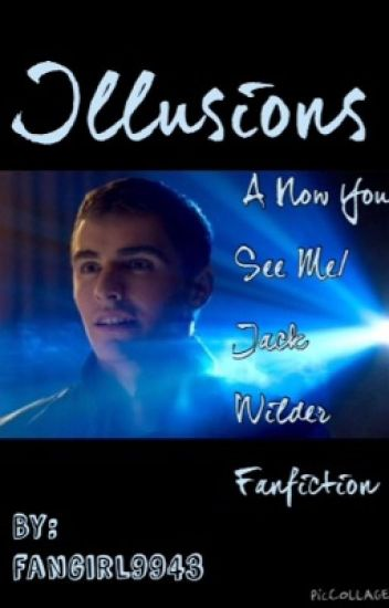 Illusions: A Now You See Me/ Jack Wilder Fanfiction