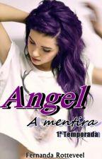 Angel - A mentira- 1ª Temporada (completo)[EM REVISÃO] by fernandarotteveel