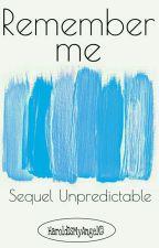 Remember me. {Sequel Unpredictable} by HaroldIsMyAngel