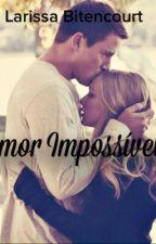 Amor Impossível by Larissiop