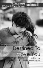 Destined To Love You by PartnersInRhyme