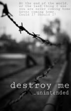 Destroy Me by _unintended