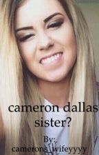 Cameron Dallas' sister by camerons_wifeyyyy