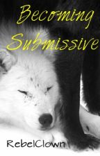 Becoming Submissive (book 2 in the luna series) by RebelClown
