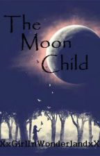 The Moon Child by XxGirlInWonderlandxX