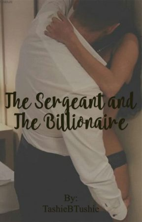 The Sergeant and The Billionaire by TashanaAnn