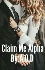 Claim Me Alpha(Complete)(Editing) by Hellss_Queen