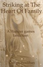 Striking at the heart of family-Third Quarter Quell (Hunger games fanfiction) by CaitlynHoolihan