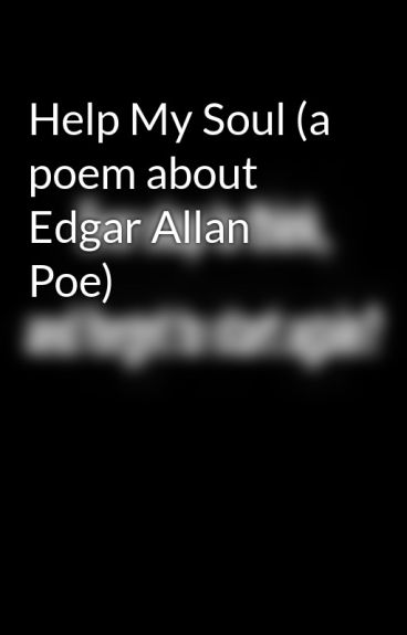 Help My Soul (a poem about Edgar Allan Poe) by VAaddict