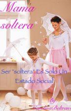 Mama soltera by CarolinaBeltran6