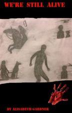 We're Still Alive(Book1)BEING REWRITTEN by alizardbreath