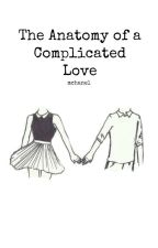 The Anatomy of a Complicated Love by mchanel