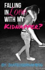 Falling in Love with my Kidnapper? by ihateusernamess