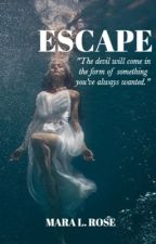 ESCAPE [Completed] (NOT EDITED) by angelsanddemons