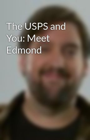 The USPS and You: Meet Edmond by smichaelwilson