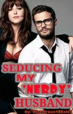 Seducing My Nerdy Husband (Completed) by Wondrous18Exist