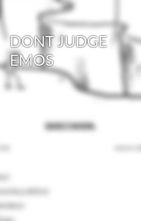 DONT JUDGE EMOS by twentyfourblueroses