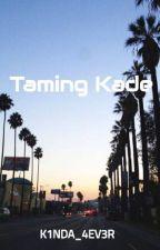 Taming Kade by K1NDA_4EV3R