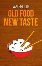 Old Food New Taste by waterlilth