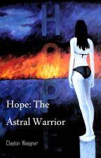 Hope: The Astral Warrior by RebeccaEBoyd