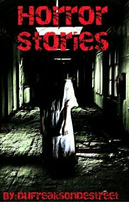 Horror stories - you care because...? - Wattpad