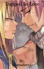 Trapped in Love (NaLu fanfic) by Natsufire12